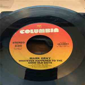Mark Gray  - Whatever Happened To The Good Old Days / It Ain't Real (If It Ain't You) download mp3