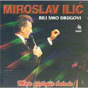 Miroslav Ilić - Bili Smo Drugovi (Moje Najlepše Balade) download mp3