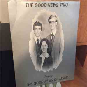 The Good New Trio - The Good News Of Jesus download mp3