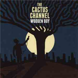 The Cactus Channel - Wooden Boy download mp3