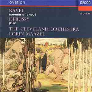 Ravel / Debussy - The Cleveland Orchestra, Lorin Maazel - Daphnis Et Chloé / Jeux download mp3