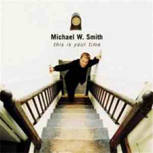 Michael W. Smith - This Is Your Time download mp3