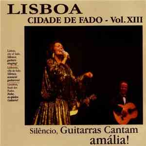 Various - Lisboa - Cidade De Fado Vol.XIII - Silencio, Guitarras Cantam Amalia! download mp3