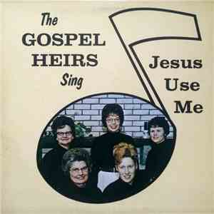 The Gospel Heirs  - Jesus Use Me download mp3
