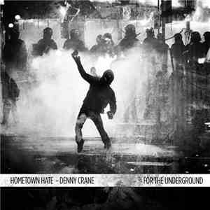 Hometown Hate, Denny Crane  - For The Undeground download mp3