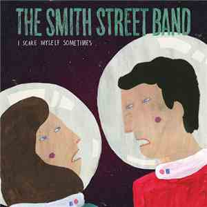 The Smith Street Band - I Scare Myself Sometimes download mp3