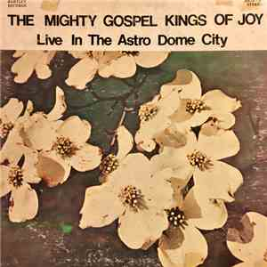 The Mighty Gospel Kings Of Joy - Live In The Astro Dome City download mp3