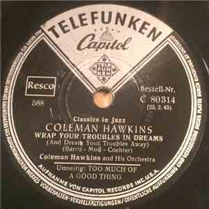 Coleman Hawkins - Wrap Your Troubles In Dreams / Too Much Of A Good Thing download mp3