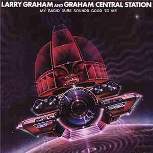 Larry Graham And Graham Central Station - My Radio Sure Sounds Good To Me download mp3