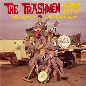 The Trashmen - Tube City! The Best Of The Trashmen download mp3