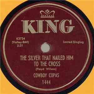 Cowboy Copas - The Silver That Nailed Him To The Cross / The Stone Was Rolled Away download mp3
